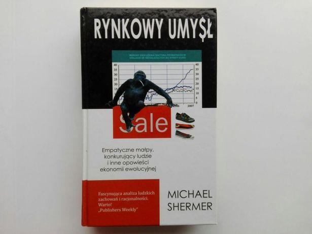 Rynkowy umysł Empatyczne małpy, konkurujący ludzie - Michael Shermer