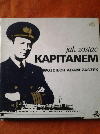 """Wojciech Adam Zaczek """"Jak zostać kapitanem"""""""