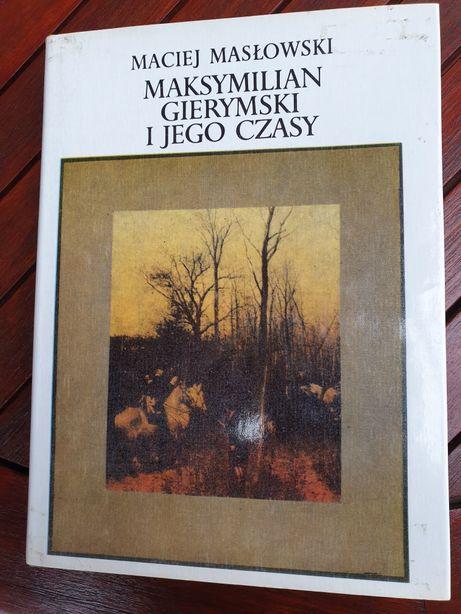 Maksymilian Gierymski i jego czasy. Maciej Masłowski.
