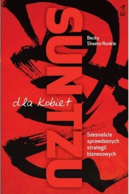 SUN TZU dla kobiet. Szesnaście sprawdzonych strategii biznesowych.