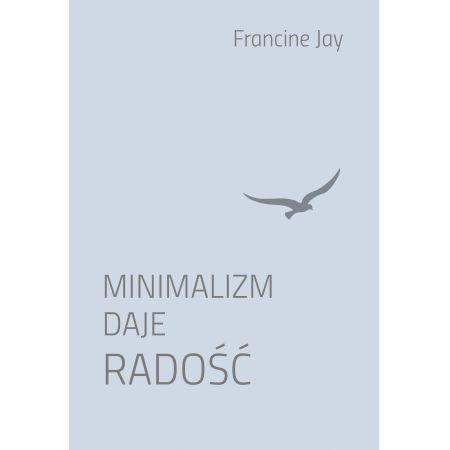 Minimalizm daje radość Francine Jay jak NOWA