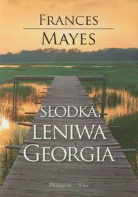 """Słodka leniwa Georgia"" Frances Mayes"