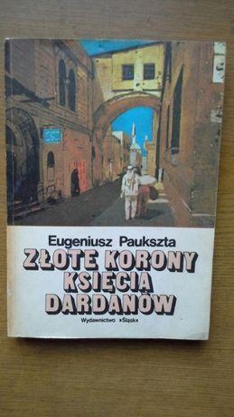 Złote korony księcia Dardanów - Eugeniusz Paukuszta