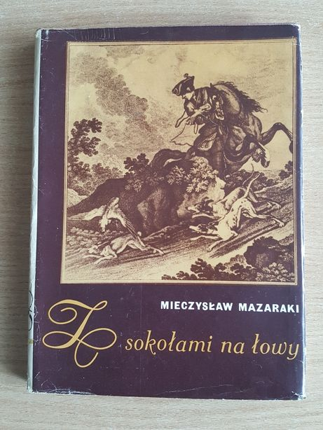 """KSIĄŻKA """" Z sokołami na łowy """" Mieczysław Mazaraki, łowiectwo"""