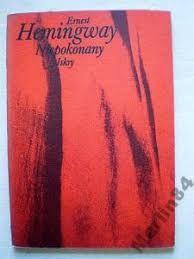 ,, Niepokonany i inne opowiadania'': E. Hemingway