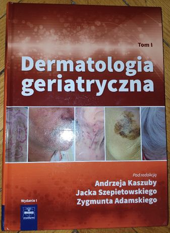 Dermatologia Geriatryczna Tom 1 Kaszuba Andrzej, Szepietowski Jacek,