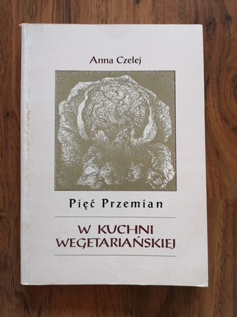 Pięć przemian w kuchni wegetariańskiej Anna Czelej