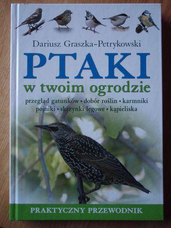 """,,Ptaki w twoim ogrodzie"""" Dariusz Graszka-Petrykowski"""
