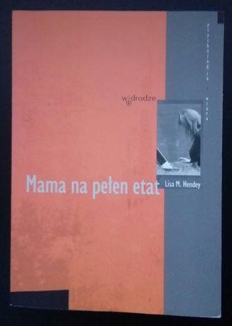 "Książka ""Mama na pełen etat"" Lisa M. Hendey - stan idealny"