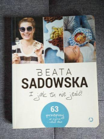 I jak tu nie jeść. Beata Sadowska