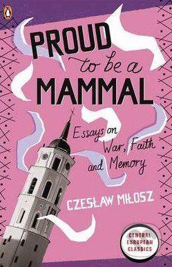 Czesław Miłosz, Proud to Be a Mammal [eseje, język angielski]