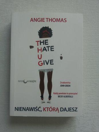 The Hate U Give. Nienawiść, którą dajesz - Angie Thomas