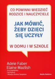 Jak mówić, żeby dzieci się uczyły Autor: Adele Faber Elaine Mazlish