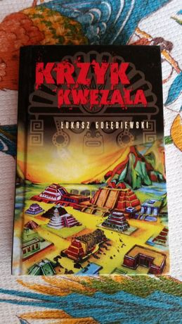 Krzyk kwezala - Łukasz Gołębiewski