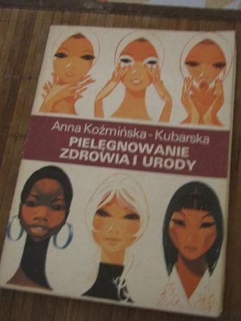 """książka """"Pielęgnowanie zdrowia i urody"""". Anna Koźmińska - Kubarska,"""