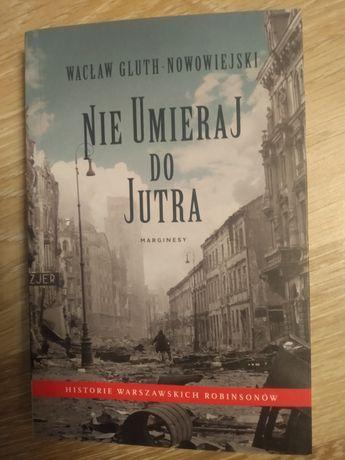 """Nie Umieraj Do Jutra""""Wacław Gluth-Nowowiejski"""