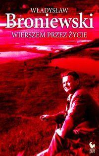 """""""Wierszem przez życie"""" Władysław Broniewski"""