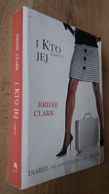 I kto jej zabroni? Bridie Clark Diabeł nie zawsze ubiera się u Parady.