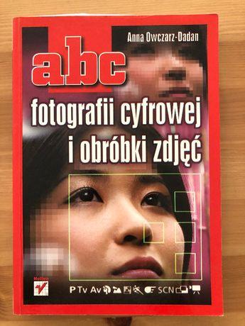 ABC fotografii cyfrowej i obróbki zdjęć - Anna Owczarz- Dadan