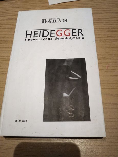 "Bogdan Baran ""Heidegger i powszechna demobilizacja"""