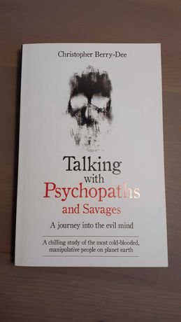 Talking with psychopats and savages Christopher Berry-Dee