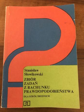Zbiór zadań z rachunku prawdopodobieństwa dla szkół śr. S. Słowikowski