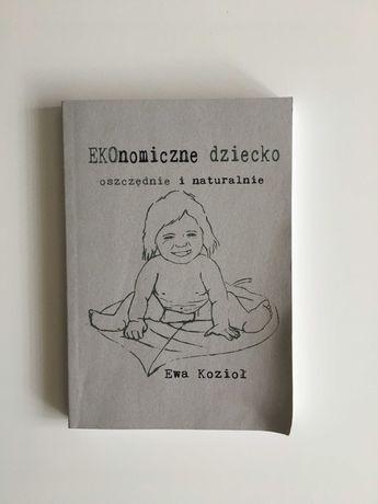 Ewa Kozioł - Ekonomiczne dziecko, oszczędnie i naturalnie, poradnik