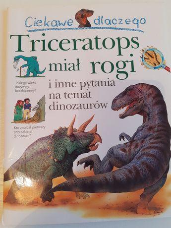 """Książka """"Ciekawe dlaczego... Triceratops miał rogi"""""""
