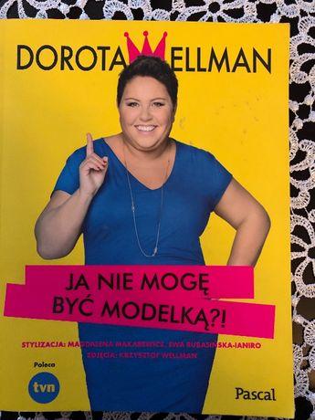 Ja nie mogę być modelką?! Dorota Wellman