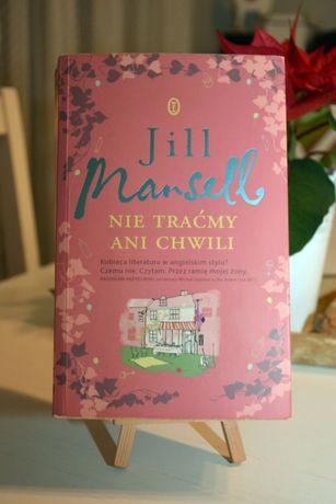 """""""Nie traćmy ani chwili"""" Jill Mansell, Wydawnictwo literackie 2014"""