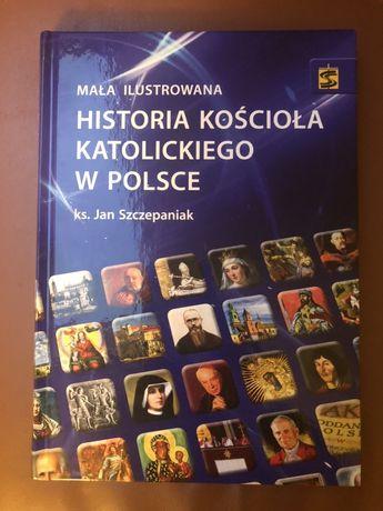 Mała ilustrowana Historia koscioła katolickiego w Polsce Szczepaniak