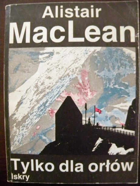 """Alistair MacLean -""""Tylko dla orłów"""""""