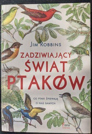 Zadziwiający świat ptaków. Co ptaki śpiewają o nas samych? Jim Robbins