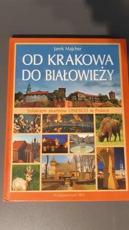 Od Krakowa do Białowieży, Szlakiem skarbów UNESCO w Polsce wyd. IBIS