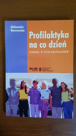 Profilaktyka na co dzień. Alkohol w życiu nastolatków. A. Karasowska