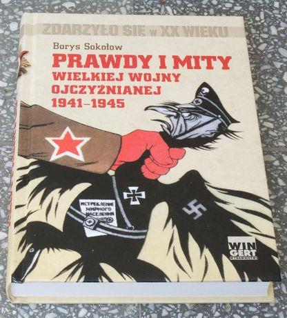 Borys Sokołow - Prawdy i mity Wielkiej Wojny Ojczyźnianej
