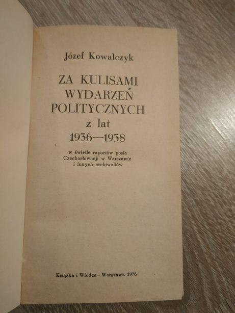 """""""Za kulisami wydarzeń politycznych z lat 1936-38"""" Józef Kowalczyk"""