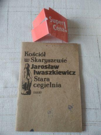 """książka """"kościół w Skaryszewie, stara cegielnia"""" J.Iwaszkiewicz"""