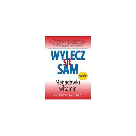 Wylecz się sam. Megadawki witamin. Andrew William Saul