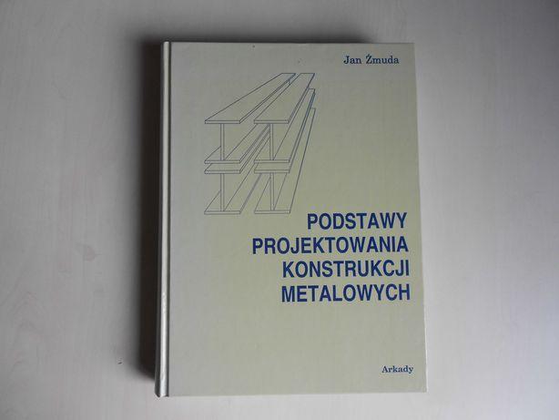Żmuda J.: Podstawy projektowania konstrukcji metalowych
