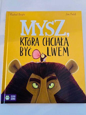 NOWA książka Mysz, która chciała być lwem Rachel Bright Jim Field