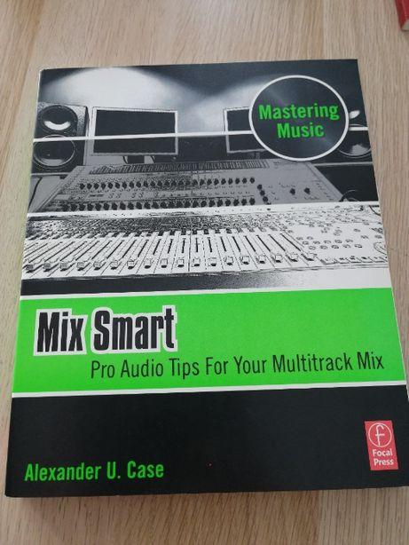 Mix Smart: Pro Audio Tips for Your Multitrack Mix - Alexander U. Case