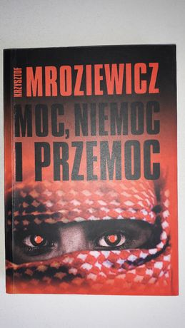 Moc, niemoc i przemoc. Krzysztof Mroziewicz