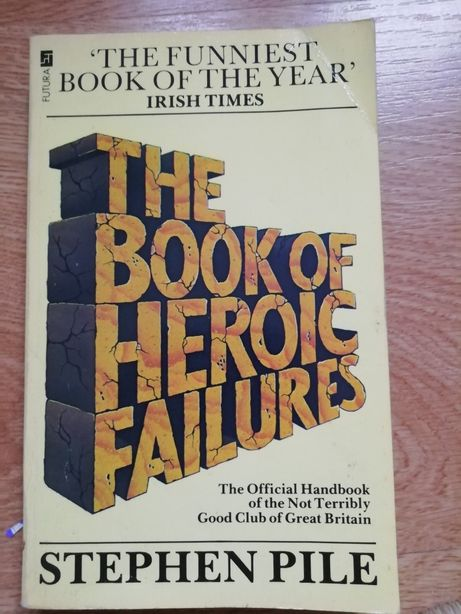 The Book of Heroic Failures Stephen Pile