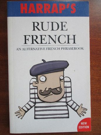 Rude French - Harrap's An alternative French phrasebook