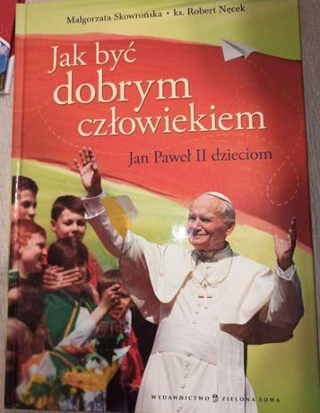 Jak być dobrym człowiekiem- książka o Janie Pawle II