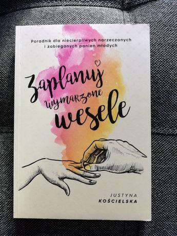 """""""Zaplanuj wymarzone wesele"""" Justyna Kościelska"""