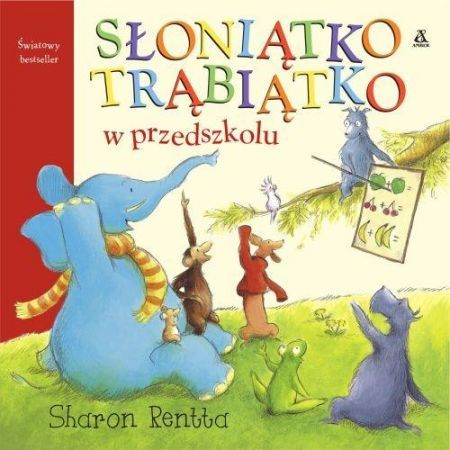 Słoniątko Trąbiątko w przedszkolu Autor: Sharon Rentta