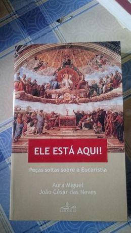 Ele Está Aqui! Peças soltas sobre a Eucaristia de Aura Miguel