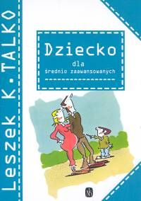 """""""Dziecko dla średnio zaawansowanych"""" Talko Leszek K."""